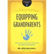 Equipping Grandparents by Mulvihill, Josh, 9780764231308