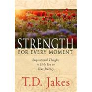 Strength for Every Moment by Jakes, T. D., 9780768431308