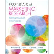 Essentials of Marketing Research : Putting Research into Practice by Kenneth E. Clow, 9781412991308