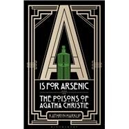 A is for Arsenic The Poisons of Agatha Christie by Harkup, Kathryn, 9781472911308