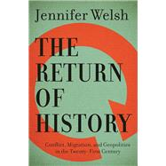 The Return of History Conflict, Migration, and Geopolitics in the Twenty-First Century by Welsh, Jennifer, 9781487001308
