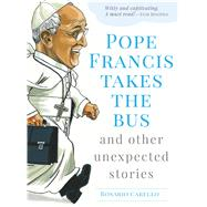 Pope Francis Takes the Bus, and Other Unexpected Stories by Carello, Rosario, 9781632531308