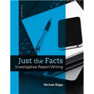 Just the Facts Investigative Report Writing by Biggs, Michael, 9780133591309