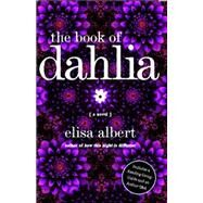 The Book of Dahlia A Novel by Albert, Elisa, 9780743291309