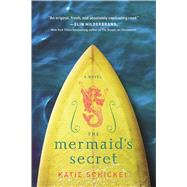 The Mermaid's Secret A Novel by Schickel, Katie, 9780765381309