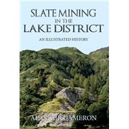 Slate Mining in the Lake District: An Illustrated History by Cameron, Alastair, 9781445651309