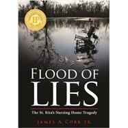 Flood of Lies: The St. Rita's Nursing Home Tragedy by Cobb, James, Jr., 9781455621309