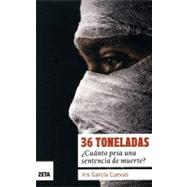 36 Toneladas / 36 Tons: Cuanto Pesa Una Sentencia De Muerte / How Much a Death Sentence Weights? by Garcia, Iris, 9786074801309