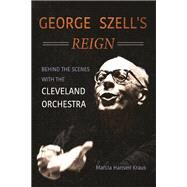 George Szell's Reign by Kraus, Marcia Hansen, 9780252041310