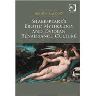 Shakespeare's Erotic Mythology and Ovidian Renaissance Culture by Lafont,AgnFs, 9781409451310