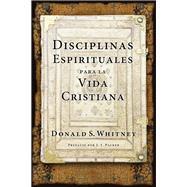 Disciplinas espirituales para la vida cristiana / Spritiual Disciplines for the Christian Life by Whitney, Donald S.; Packer, J. I., 9781496411310