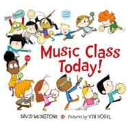 Music Class Today! by Weinstone, David; Vogel, Vin, 9780374351311