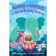 Monkey and Elephant and a Secret Birthday Surprise by Schaefer, Carole Lexa; Bernstein, Galia, 9780763661311