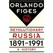 Revolutionary Russia, 1891-1991 A History by Figes, Orlando, 9780805091311