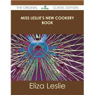 Miss Leslie's New Cookery Book by Leslie, Eliza, 9781486431311