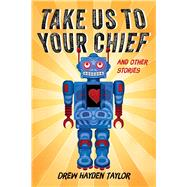 Take Us to Your Chief And Other Stories: Classic Science-Fiction with a Contemporary First Nations Outlook by Taylor, Drew Hayden, 9781771621311