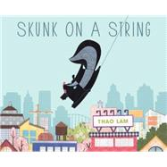Skunk on a String by Lam, Thao, 9781771471312