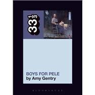 Tori Amos's Boys for Pele by Gentry, Amy; Petrusich, Amanda; Brooks, Daphne A.; Wald, Gayle; Dettmar, Kevin J.h., 9781501321313