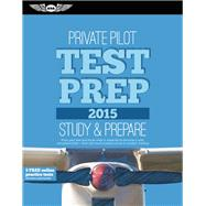 Private Pilot Test Prep 2015 Study & Prepare: Pass your test and know what is essential to become a safe, competent pilot ? from the most trusted source in aviation training by Unknown, 9781619541313