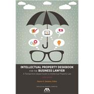 Intellectual Property Deskbook for the Business Lawyer: A Transactions-based Guide to Intellectual Property Law by Sandeen, Sharon K.; Maloney, Marilyn C. (CON), 9781627221313