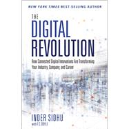 The Digital Revolution How Connected Digital Innovations Are Transforming Your Industry, Company & Career by Sidhu, Inder, 9780134291314