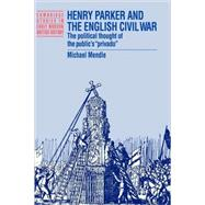 Henry Parker and the English Civil War: The Political Thought of the Public's 'Privado' by Michael Mendle, 9780521521314