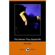 The Woman Thou Gavest Me by Caine, Hall Sir, 9781406511314