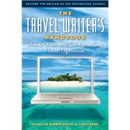 The Travel Writer's Handbook How to Write - and Sell - Your Own Travel Experiences
