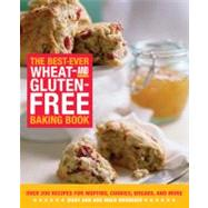 The Best-Ever Wheat- And Gluten-Free Baking Book: 200 Recipes For Muffins, Cookies, Breads, And More