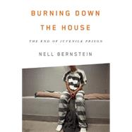 Burning Down the House by Bernstein, Nell, 9781620971314