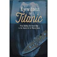 Eyewitness to Titanic: From Building the Great Ship to the Search for Its Watery Grave by Dougherty, Terri, 9781623701314