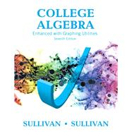 College Algebra Enhanced with Graphing Utilities by Sullivan, Michael; Sullivan, Michael, III, 9780134111315