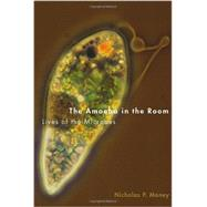 The Amoeba in the Room Lives of the Microbes 9780199941315N
