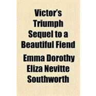 Victor's Triumph Sequel to a Beautiful Fiend by Southworth, Emma Dorothy Eliza Nevitte, 9781153821315