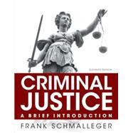 Criminal Justice A Brief Introduction by Schmalleger, Frank J., 9780133591316