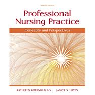 Professional Nursing Practice Concepts and Perspectives by Kathleen Koernig Blais, Ed.D., RN; Janice S. Hayes, PhD, RN, 9780133801316