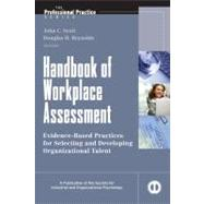 Handbook of Workplace Assessment : Evidence-Based Practices for Selecting and Developing Organizational Talent by Scott, John C.; Reynolds, Douglas H., 9780470401316