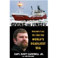 Giving the Finger Risking It All to Fish the World's Deadliest Sea by Campbell, Scott; Ruland, Jim, 9780762791316