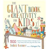 The Giant Book of Creativity for Kids by CONNER, BOBBI, 9781611801316