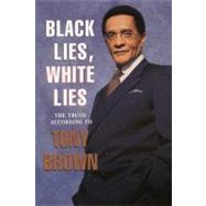 Black Lies, White Lies: The Truth According to Tony Brown by Brown, Tony, 9780688151317