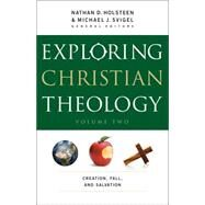 Exploring Christian Theology: Creation, Fall, and Salvation by Svigel, Michael J.; Holsteen, Nathan D.; Blount, Douglas (CON); Burns, J. (CON); Horrell, J. (CON), 9780764211317