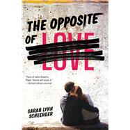 The Opposite of Love by Scheerger, Sarah Lynn, 9780807561317