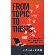 From Topic to Thesis by Kibbe, Michael, 9780830851317