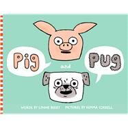 Pig and Pug by Berry, Lynne; Correll, Gemma, 9781481421317