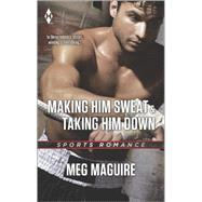Making Him Sweat and Taking Him Down by Maguire, Meg, 9780373601318