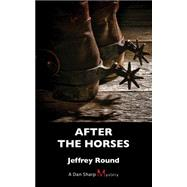 After the Horses by Round, Jeffrey, 9781459731318