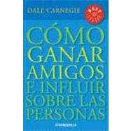 Como Ganar Amigos E Influir Sobre Las Personas / How to Win Friends and Influence People by Carnegie, Dale, 9789875661318