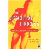Coaching Process : Principles and Practice for Sport by Cross & Lyle, 9780750641319