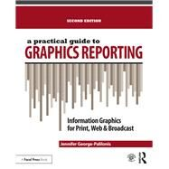 A Practical Guide to Graphics Reporting: Information Graphics for Print, Web & Broadcast by George-Palilonis; Jennifer, 9781138891319