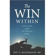 The Win Within: Capturing Your Victorious Spirit by Mandelbaum, Bert R., M.D., 9781626341319